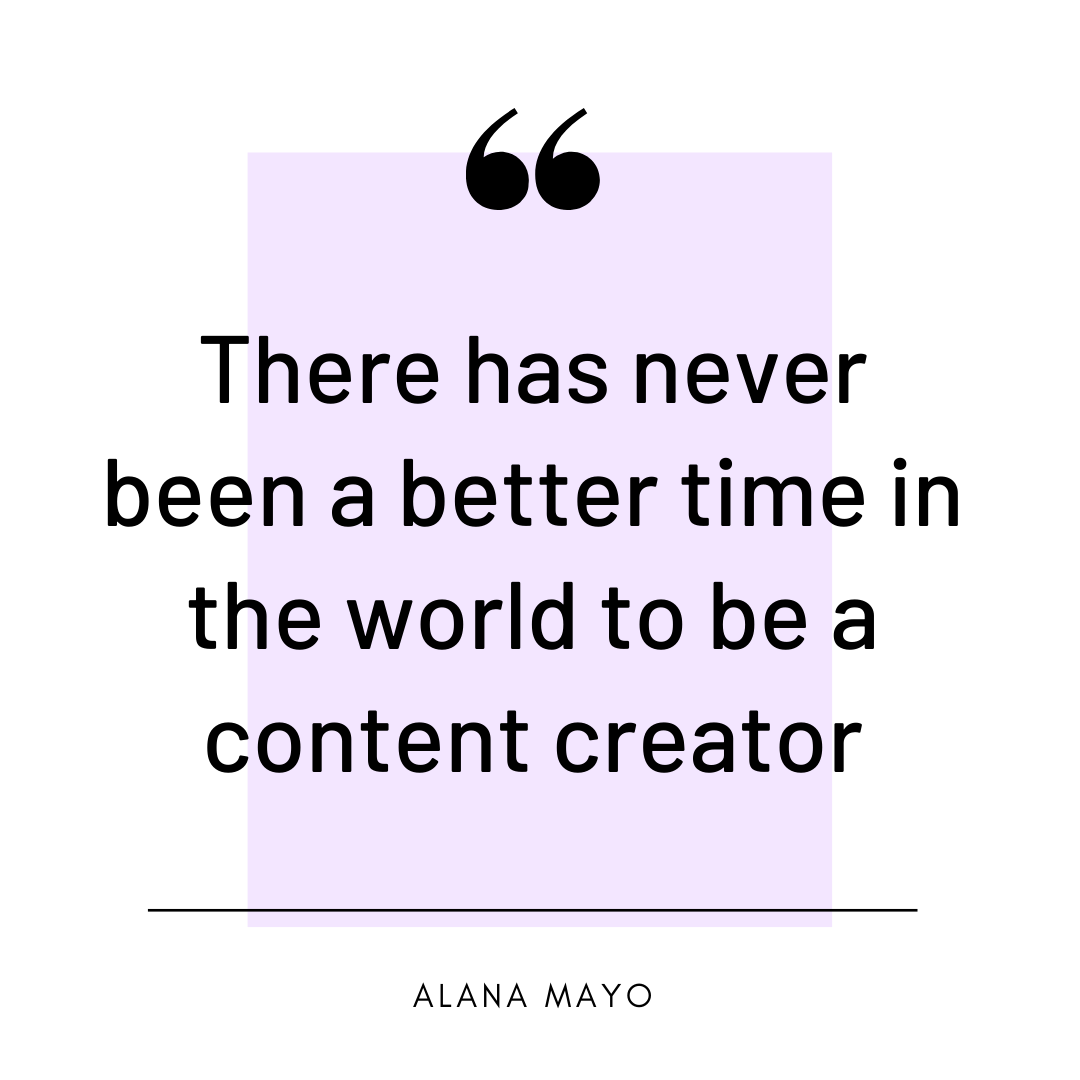 be a content creator quote by alana mayo