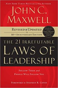The 21 Irrefutable Laws of Leadership: Follow Them and People Will Follow You by John C. Maxwell